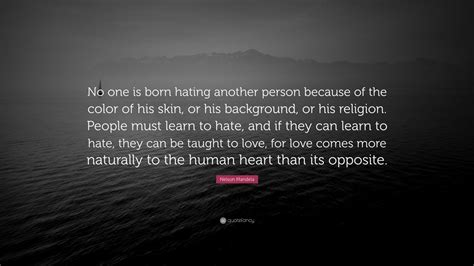 """Nelson Mandela Quote: """"No one is born hating another"""