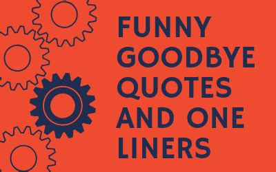 22 Funny Goodbye Quotes and One Liners [Make farewell FUN]